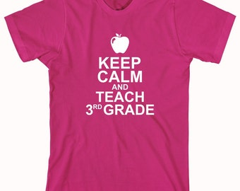 Keep Calm And Teach 3rd Grade Shirt - Teacher Gift Idea, educator, Christmas, teacher assistant - ID: 478
