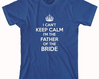 I Can't Keep Calm I'm The Father Of The Bride Shirt, gift idea for dad, grandpa, father's day - ID: 874