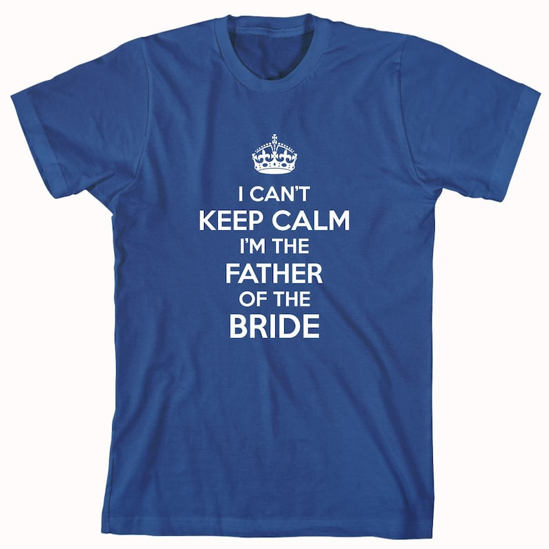 a6efa8dc0 I Can't Keep Calm I'm The Father Of The Bride Shirt | Etsy