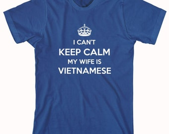 I Can't Keep Calm My Wife Is Vietnamese Shirt, Vietnam, gift idea - ID: 993