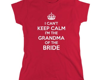 I Can't Keep Calm I'm The Grandma Of The Bride Shirt, mother's day gift idea, grandmother's day, Christmas - ID: 1264