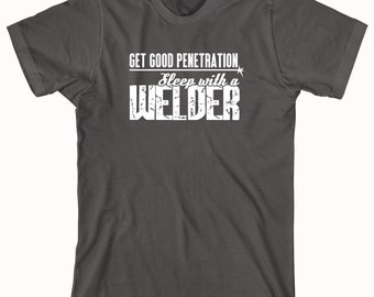 Get Good Penetration Sleep With A Welder Shirt - funny welder shirt, mechanic, metal worker, shirt for husband, gift - ID: 499