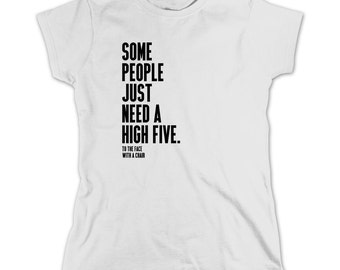 Some People Just Need A High Five. To The Face With A Chair Shirt - Gift Idea, anti social - ID: 735