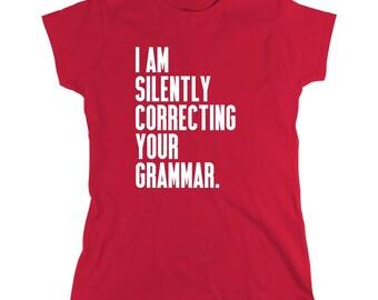 I Am Silently Correcting Your Grammar Shirt - grammer, word crimes - ID: 320