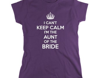 I Can't Keep Calm I'm The Aunt Of The Bride Shirt, funny wedding shirt, wedding party - ID: 1265