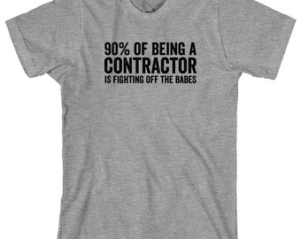90% Of Being A Contractor Is Fighting Off The Babes Shirt - construction, home renovation, funny shirt, gift - ID: 1141