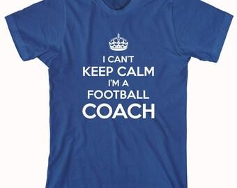 I Can't Keep Calm I'm A Football Coach Shirt, sports, pee wee football, adult league, coach, funny shirt - ID: 681
