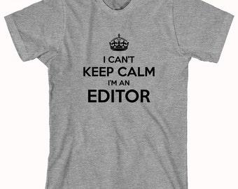 I Can't Keep Calm I'm An Editor Shirt- ID: 621