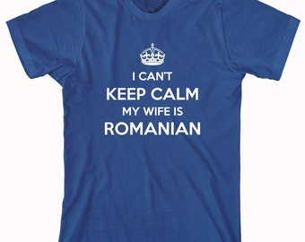 I Can't Keep Calm My Wife Is Romanian Shirt, gift idea for husband - ID: 900