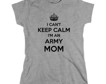 I Can't Keep Calm I'm An Army Mom Shirt - army, marine, navy, boot camp graduate, gift idea - ID: 764