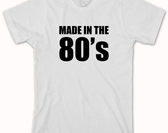 Made In The 80's shirt, funny shirt for people born in the 80's - ID: 219