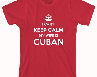 I Can't Keep Calm My Wife Is Cuban Shirt, cubano, cubana, funny shirt (printed in the USA) - ID: 566