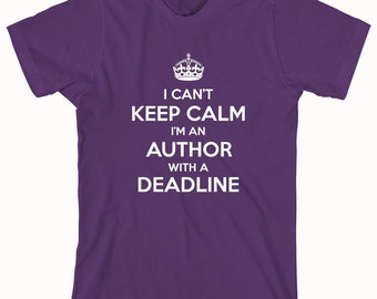 I Can't Keep Calm I'm An Author With A Deadline Shirt - ID: 610