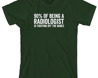 90% Of Being A Radiologist Is Fighting Off The Babes Shirt - radiology, medical humor, shirt for husband, gift - ID: 1133
