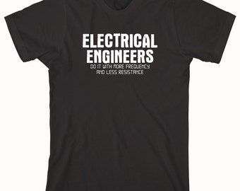 Electrical Engineers Do It With More Frequency And Less Resistance Shirt - Gift Idea, nerd, geek, father's day - ID: 828