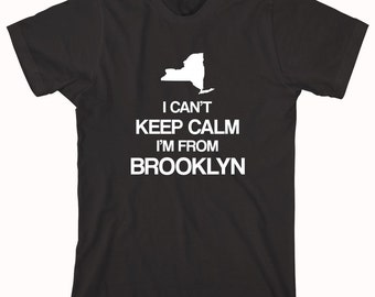 I Can't Keep Calm I'm From Brooklyn (NEW YORK) Shirt, five burroughs, nyc - ID: 507