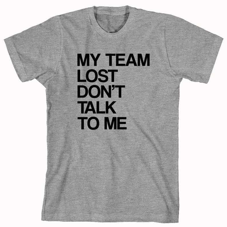 61facbda5 My Team Lost Don't Talk To Me Shirt sports loser | Etsy