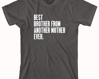 Best Brother From Another Mother Ever Shirt - step brother gift idea, family - ID: 379