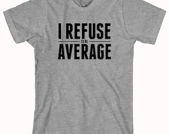 I Refuse To Be Average Shirt. workout, gym, motivate, Gildan Dry Blend, cardio - ID: 304