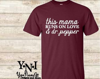 466d2cbeb74 This Mama runs on love and Dr Pepper tShirt. Mom.