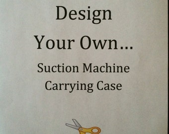 Design Your Own.....Suction Machine Carrying Case