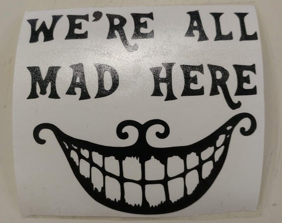 We're All Mad Here Vinyl Decal,  Cheshire Cat Decal