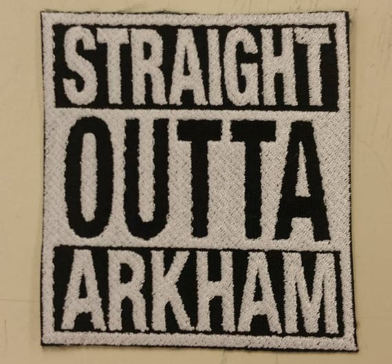 Straight Outta Arkham Embroidered Patch,  Iron On Patch Straight Outta