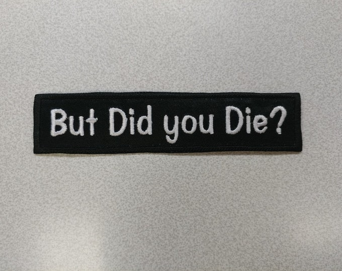 But Did you Die? Embroidered Patch