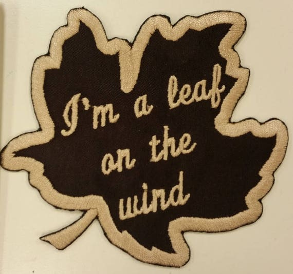 I'm a Leaf on the wind Embroidered Patch, Sci Fi TV Inspired Patch, Iron On Leaf Patch