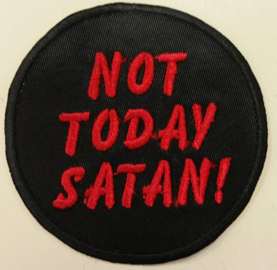 Not Today Satan Embroidered Patch, Iron On Saying Patch