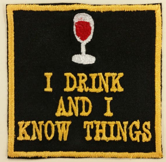 I Drink and I Know Things Patch,  Embroidered Drink Patch, Wine Iron On Patch, Applique Drink Patch, Fanwear Patch