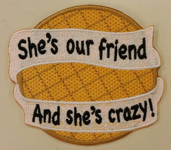 Waffle Embroidered Patch,  She's our Friend and she's crazy patch,   Waffle Iron On Patch