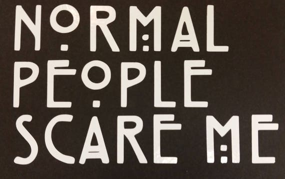 Horror Saying Vinyl Car Decal,  Normal people car sticker