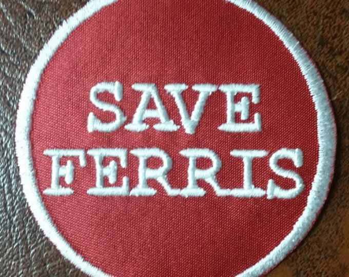 Embroidered Save Ferris Patch with Iron On Backing, 80's inspired Applique Patch, Ferris Embroidered Patch