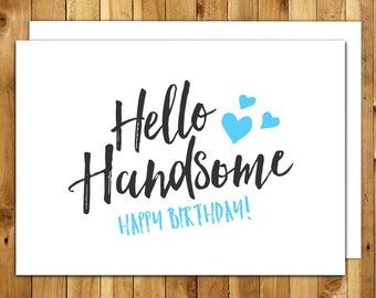 Boyfriend Birthday. Husband Birthday. Birthday Card For Boyfriend. Birthday Card For Him. Hello Handsome 048 197