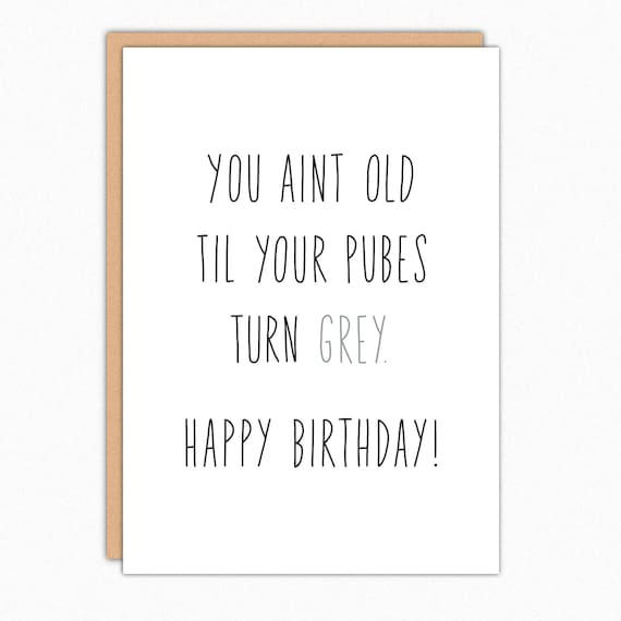 Funny Birthday Cards. Funny Birthday Card. 30th Birthday Cards. 40th Birthday Cards. Friend Birthday Card Funny. Pubes Turn Grey 158