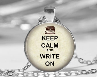 KEEP CALM and WRITE on Glass Dome Pendant Necklace Key Chain Keep Calm Inspirational Writers Jewelry Writing Teacher Student Gift