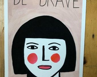 Be Brave A4 Print (011)