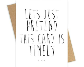 PRINTABLE Greeting Card Lets Just Pretend This Is Timely Belated Birthday Funny Late Instant Download