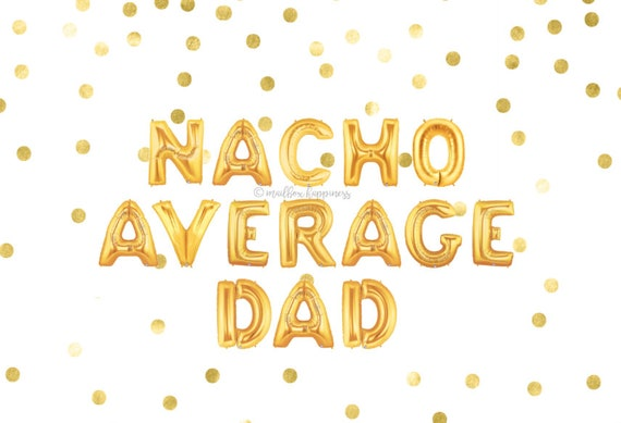 Nacho Average Dad Balloons Gift For Fathers Day