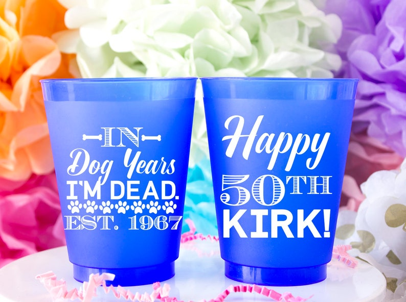 Shatterproof Cups Birthday for Him Birthday Cups In Dog Years I/'m Dead Gift for Him 50th Birthday Happy 50th Frost Flex Cups