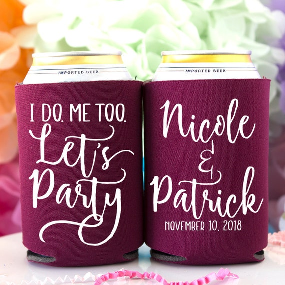 Custom Can Cooler Customized Favor Personalized Can Cooler Wedding Can Coolers I Do Me Too Lets Party Wedding Favor Beer Huggers