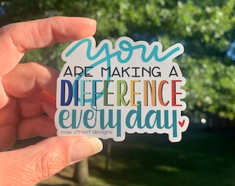You are making a difference every day inspirational Sticker or Magnet | teacher appreciation gift | Mae Street Designs vinyl sticker |