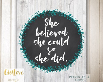 She believed she could so she did - INSTANT download 16x20 and 8x10 size