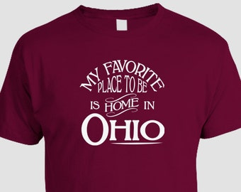 Ohio Home T-shirt, My Favorite Place To Be Is Home In Ohio