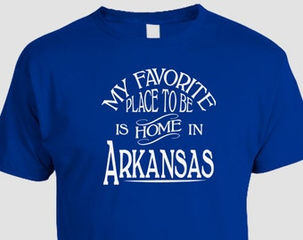 Arkansas Home T-shirt, My Favorite Place To Be Is Home In Arkansas