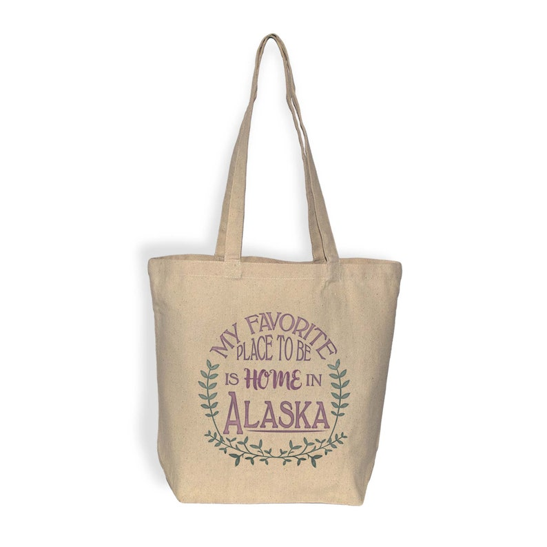 Carry All Alaska Tote Bag My Favorite Place To Be Is Home In Alaskal Water Based Inks