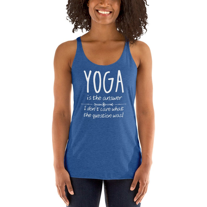 Yoga Tops Yoga is the Answer I Don/'t Care What the Question Was Funny Yoga Lifestyle Gym Shirt for Women
