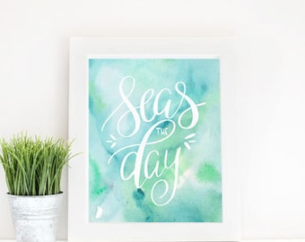 Seas the Day Print, Hand Lettered Print, Ocean Print, Beach Print, Watercolor Print, Motivational Print, Instant Download