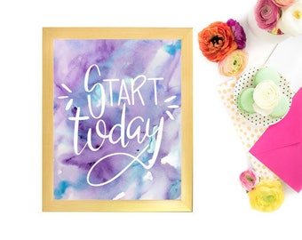Start Today Print, Hand Lettered Print, Start Today Quote, Watercolor Print, Motivational Print, Instant Download